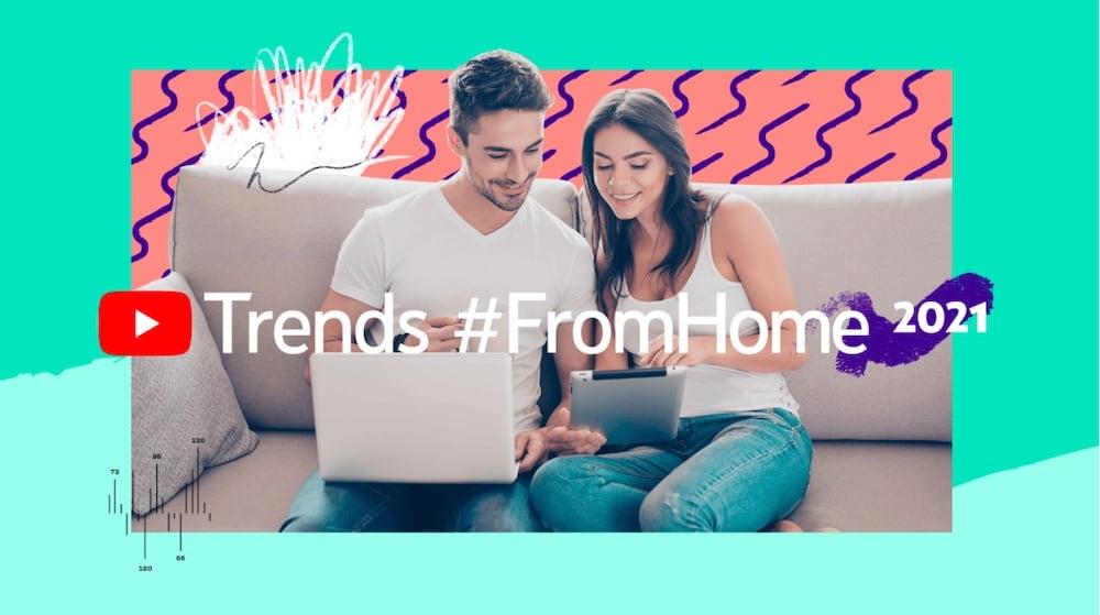 Trends From Home: Marcas y anunciantes en YouTube